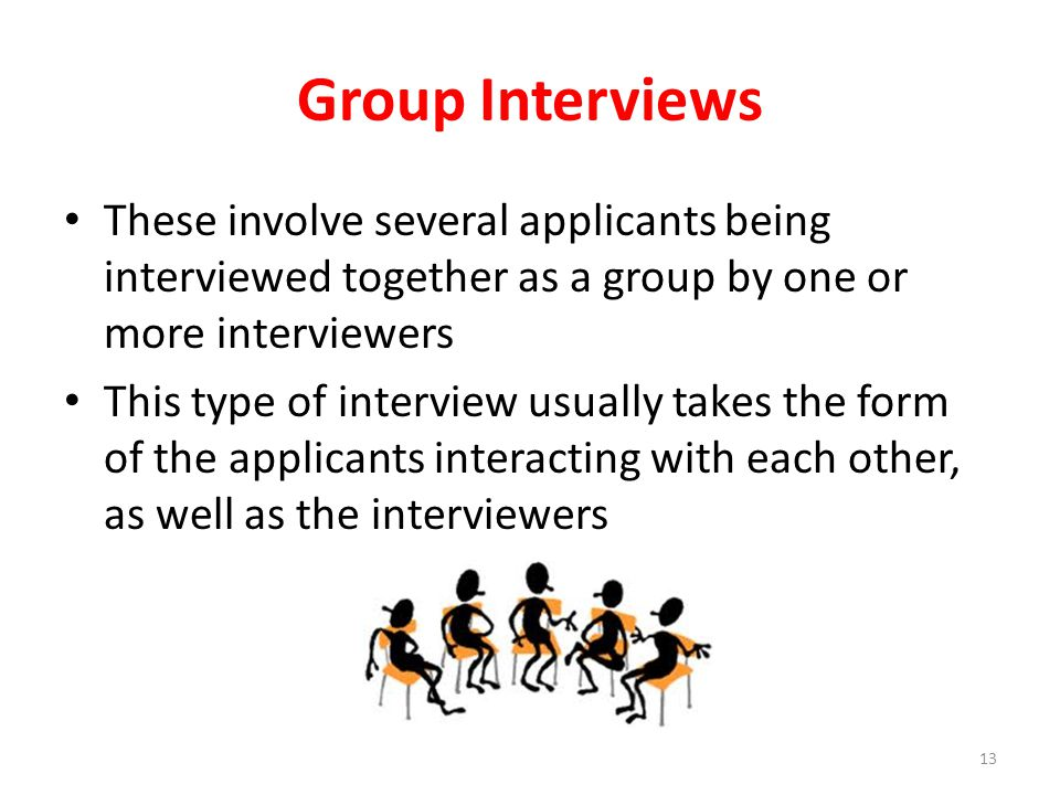 Group Interviews These involve several applicants being interviewed together as a group by one or more interviewers This type of interview usually tak