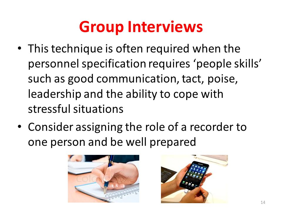 Group Interviews This technique is often required when the personnel specification requires 'people skills' such as good communication, tact, poise, l
