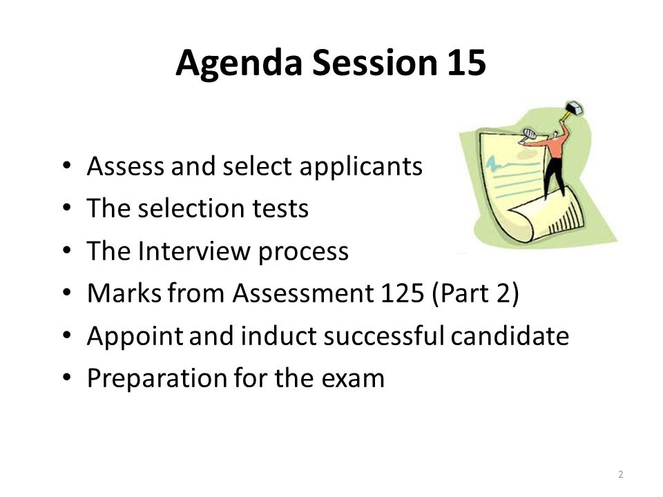 Assess and select applicants This element includes; Participate in the interview process and assess candidates against selection criteria Discuss assessments with other selection panel members Correct any biases or deviation from agreed procedures and negotiate for preferred candidate Contract referees for referee reports 3