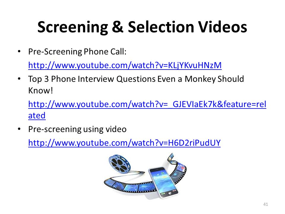 Screening & Selection Videos Pre-Screening Phone Call: http://www.youtube.com/watch?v=KLjYKvuHNzM Top 3 Phone Interview Questions Even a Monkey Should