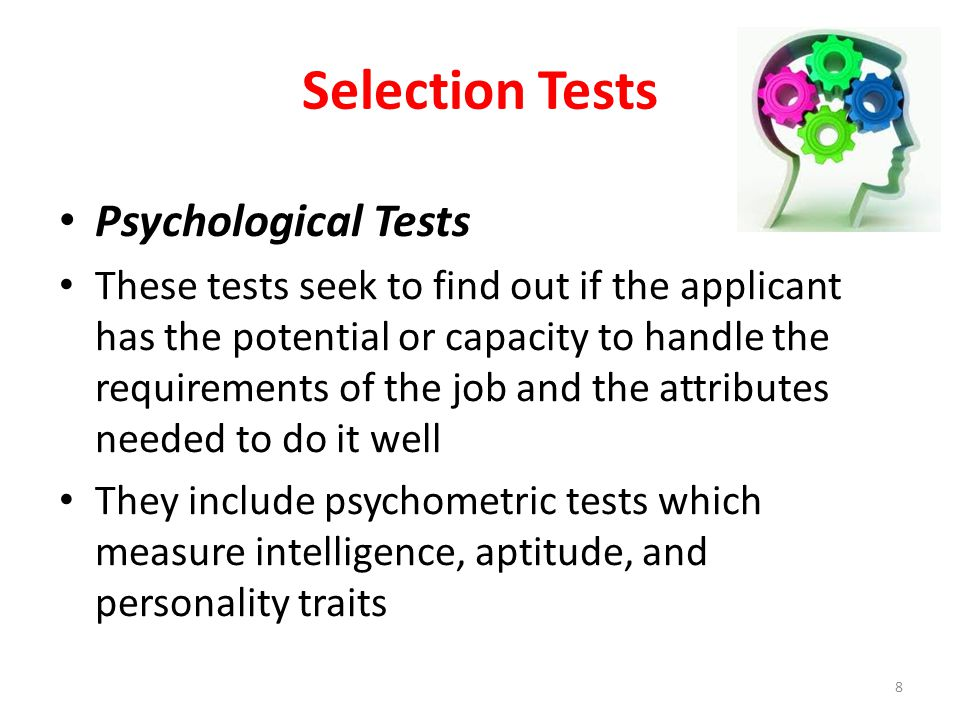Selection Tests These personality traits can include extroversion / introversion, sociability and values, integrity etc.