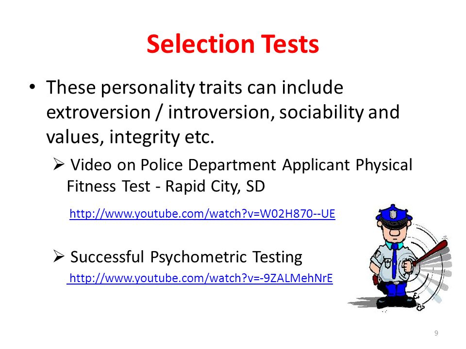 Selection Tests All these tests assist with checking that the candidate can do the job, has the right sort of attitude and will fit in to the organisation 10
