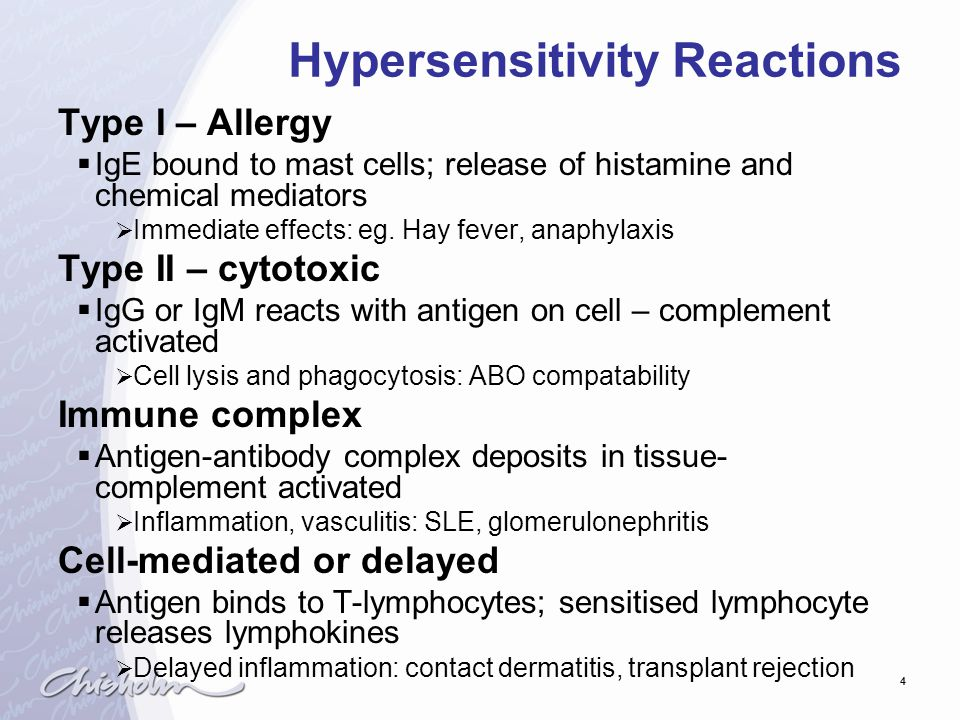 4 Hypersensitivity Reactions Type I – Allergy  IgE bound to mast cells; release of histamine and chemical mediators  Immediate effects: eg.