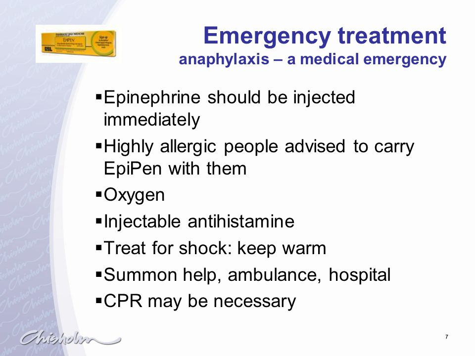 7 Emergency treatment anaphylaxis – a medical emergency  Epinephrine should be injected immediately  Highly allergic people advised to carry EpiPen with them  Oxygen  Injectable antihistamine  Treat for shock: keep warm  Summon help, ambulance, hospital  CPR may be necessary