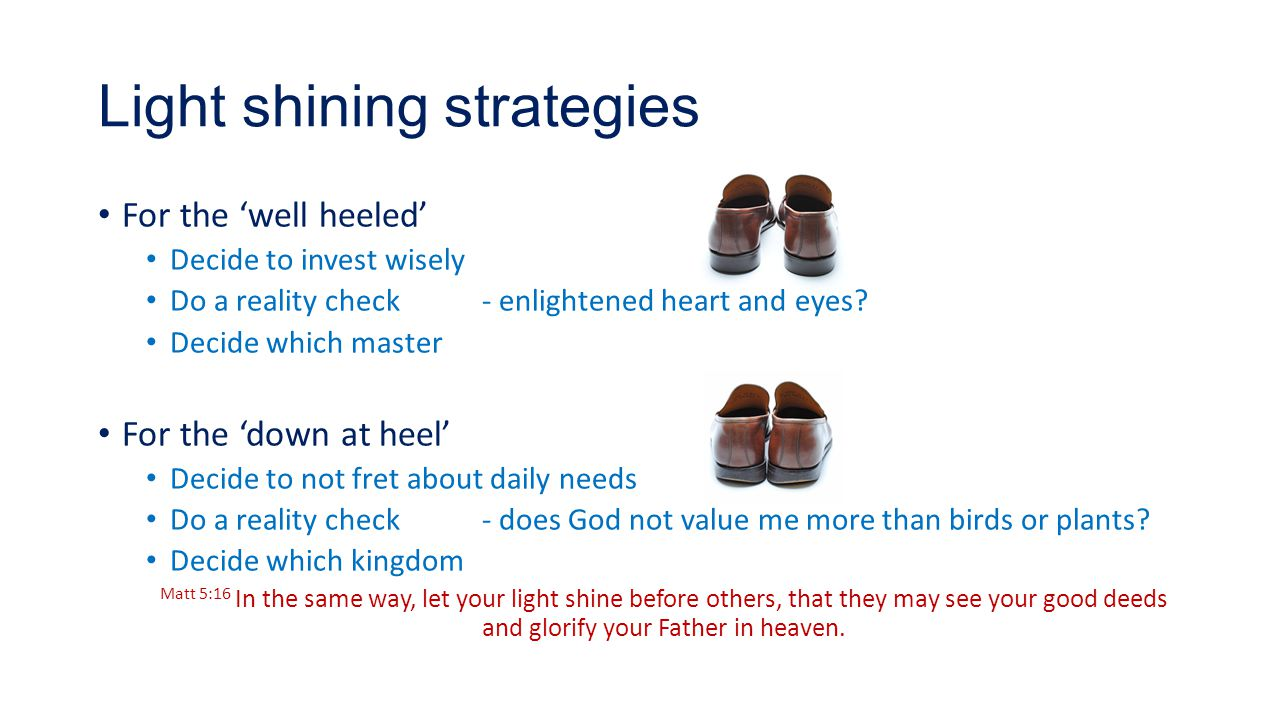Light shining strategies For the 'well heeled' Decide to invest wisely Do a reality check- enlightened heart and eyes? Decide which master For the 'do