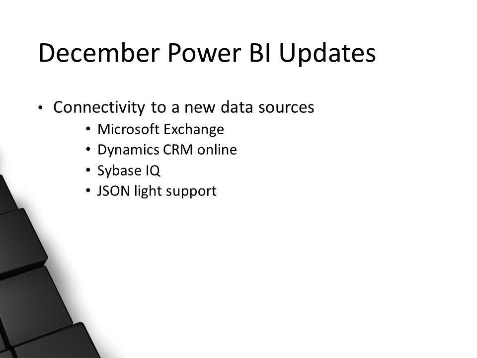 December Power BI Updates Connectivity to a new data sources Microsoft Exchange Dynamics CRM online Sybase IQ JSON light support