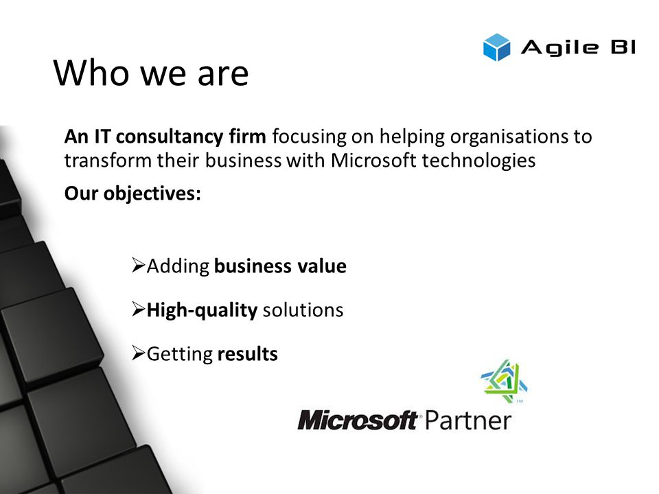 Who we are An IT consultancy firm focusing on helping organisations to transform their business with Microsoft technologies Our objectives:  Adding b
