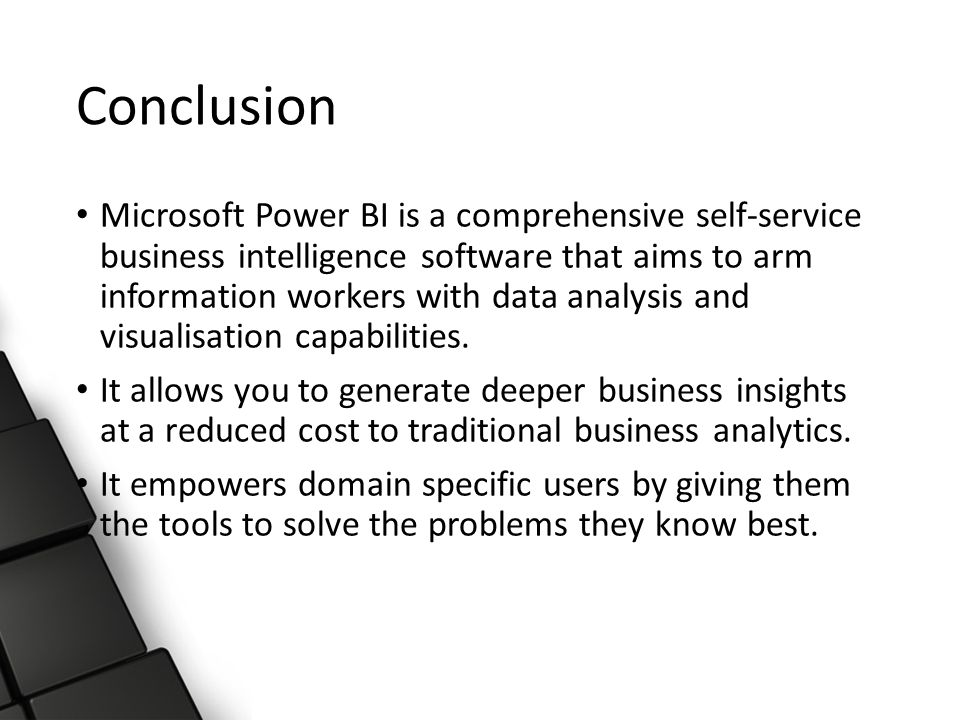 Conclusion Microsoft Power BI is a comprehensive self-service business intelligence software that aims to arm information workers with data analysis and visualisation capabilities.