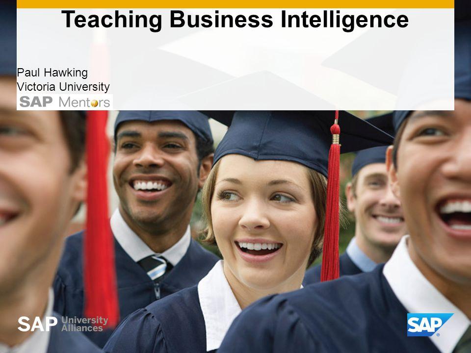Teaching Business Intelligence Paul Hawking Victoria University