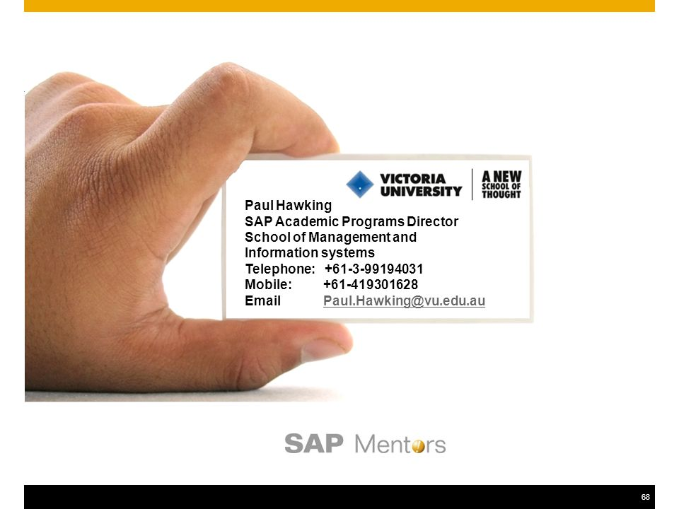 68 Paul Hawking SAP Academic Programs Director School of Management and Information systems Telephone: +61-3-99194031 Mobile: +61-419301628 Email Paul.Hawking@vu.edu.auPaul.Hawking@vu.edu.au