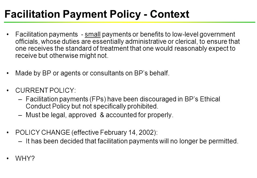 Facilitation Payment Policy - Context Facilitation payments - small payments or benefits to low-level government officials, whose duties are essential