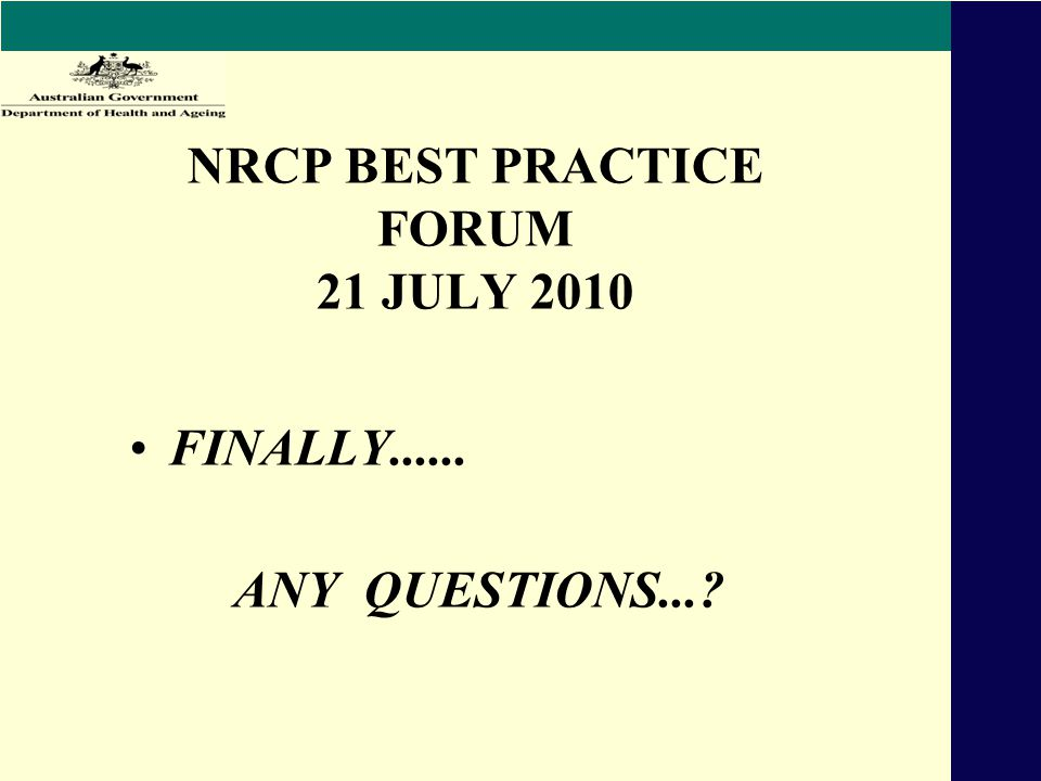 NRCP BEST PRACTICE FORUM 21 JULY 2010 FINALLY...... ANY QUESTIONS...
