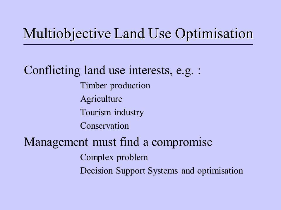 Multiobjective Land Use Optimisation Conflicting land use interests, e.g.