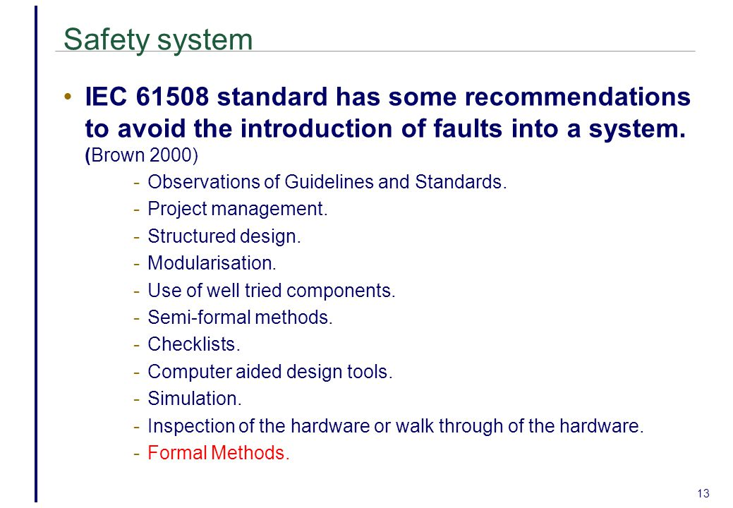 13 Safety system IEC 61508 standard has some recommendations to avoid the introduction of faults into a system.