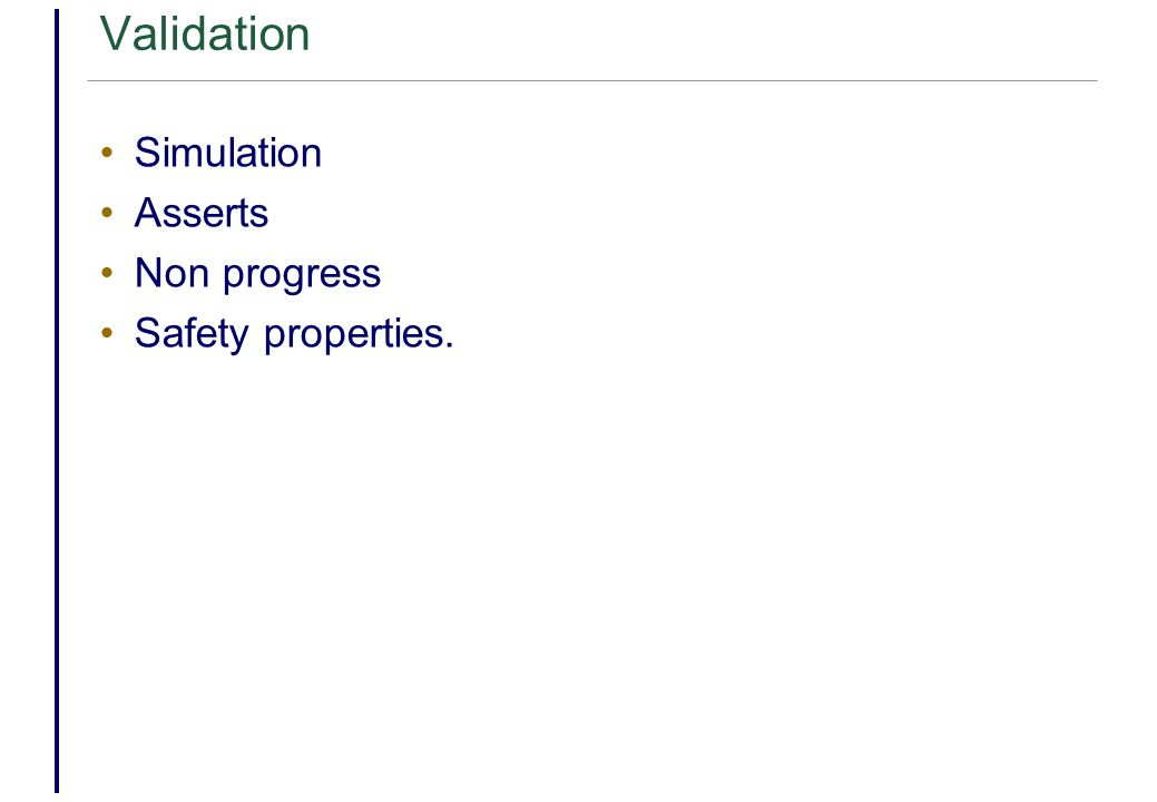 Validation Simulation Asserts Non progress Safety properties.