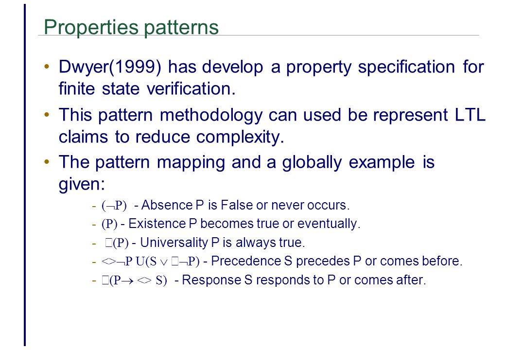 Properties patterns Dwyer(1999) has develop a property specification for finite state verification.