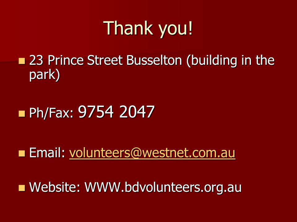 Thank you! 23 Prince Street Busselton (building in the park) 23 Prince Street Busselton (building in the park) Ph/Fax: 9754 2047 Ph/Fax: 9754 2047 Ema