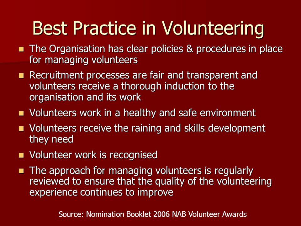 Best Practice in Volunteering The Organisation has clear policies & procedures in place for managing volunteers The Organisation has clear policies &