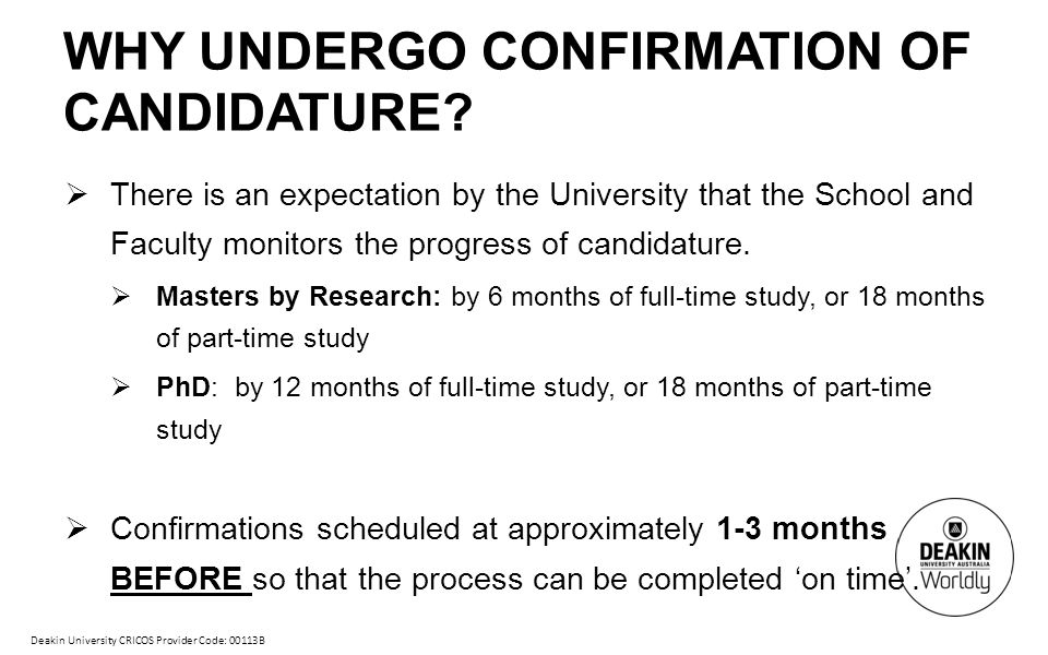 Deakin University CRICOS Provider Code: 00113B WHY UNDERGO CONFIRMATION OF CANDIDATURE.