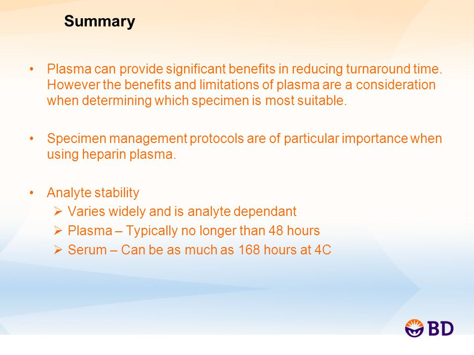 Summary Plasma can provide significant benefits in reducing turnaround time.