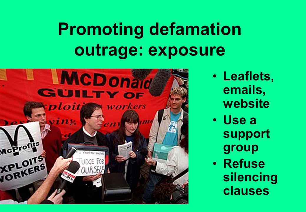 Promoting defamation outrage: exposure Leaflets, emails, website Use a support group Refuse silencing clauses