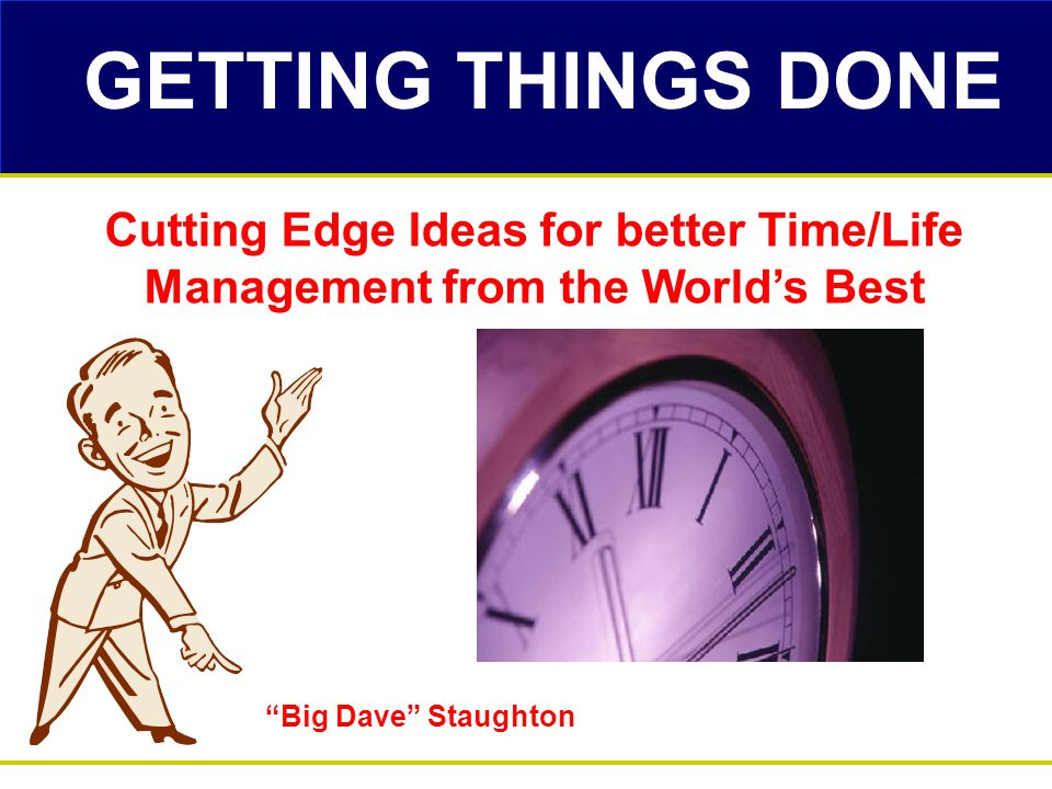 """GETTING THINGS DONE """"Big Dave"""" Staughton Cutting Edge Ideas for better Time/Life Management from the World's Best"""