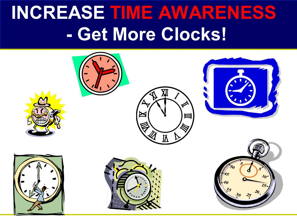 INCREASE TIME AWARENESS - Get More Clocks!