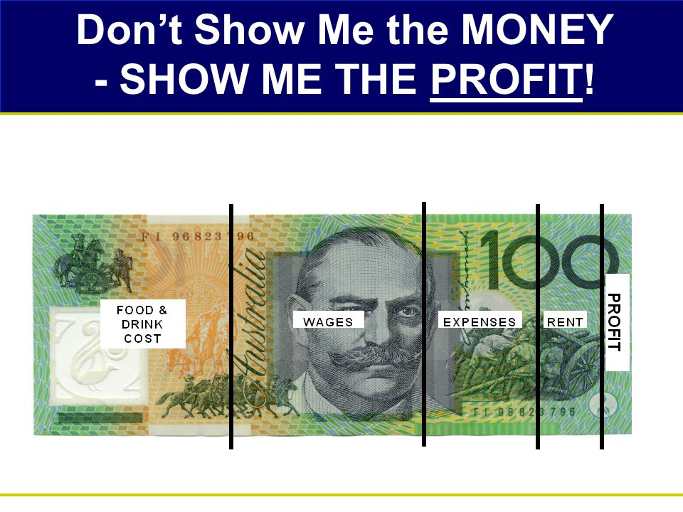 Don't Show Me the MONEY - SHOW ME THE PROFIT!
