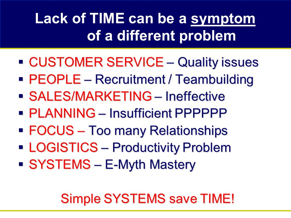 HIGH VALUE ACTIVITIES To be more productive aim to work on High-Value Leveraged Activities such as  Negotiating & Deal making  Developing Systems  Planning & Analyzing  Recruiting  Coaching & Training Avoid the many LOW VALUE Activities (Time Wasters)