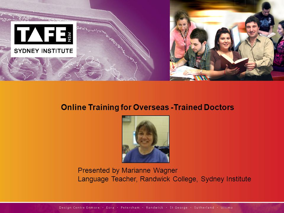 Presented by Marianne Wagner Language Teacher, Randwick College, Sydney Institute Online Training for Overseas -Trained Doctors