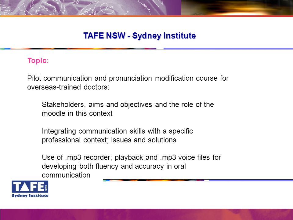 TAFE NSW - Sydney Institute Topic: Pilot communication and pronunciation modification course for overseas-trained doctors: Stakeholders, aims and obje