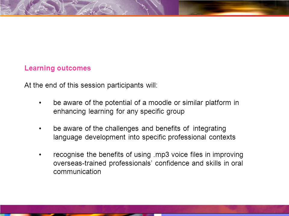 Learning outcomes At the end of this session participants will: be aware of the potential of a moodle or similar platform in enhancing learning for an
