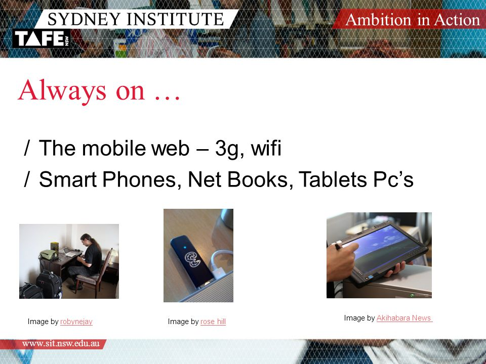 Ambition in Action   Always on … /The mobile web – 3g, wifi /Smart Phones, Net Books, Tablets Pc's Image by robynejayrobynejayImage by rose hillrose hill Image by Akihabara NewsAkihabara News