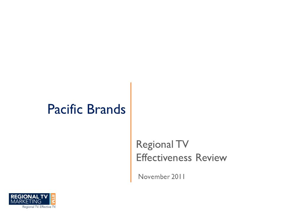 Pacific Brands Regional TV Effectiveness Review November 2011