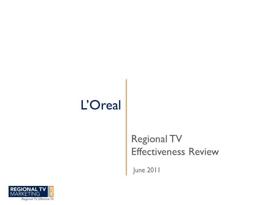 L'Oreal Regional TV Effectiveness Review June 2011
