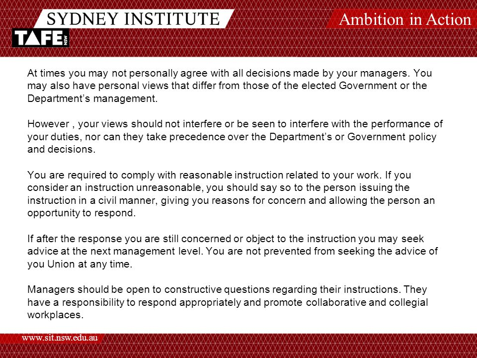 Ambition in Action www.sit.nsw.edu.au At times you may not personally agree with all decisions made by your managers.