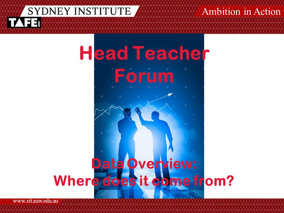 Ambition in Action www.sit.nsw.edu.au Head Teacher Forum Data Overview: Where does it come from