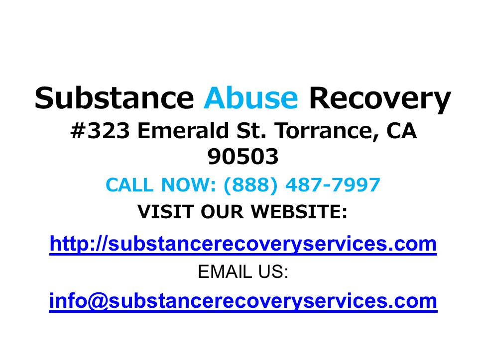 Substance Abuse Recovery #323 Emerald St. Torrance, CA 90503 CALL NOW: (888) 487-7997 VISIT OUR WEBSITE: http://substancerecoveryservices.com EMAIL US