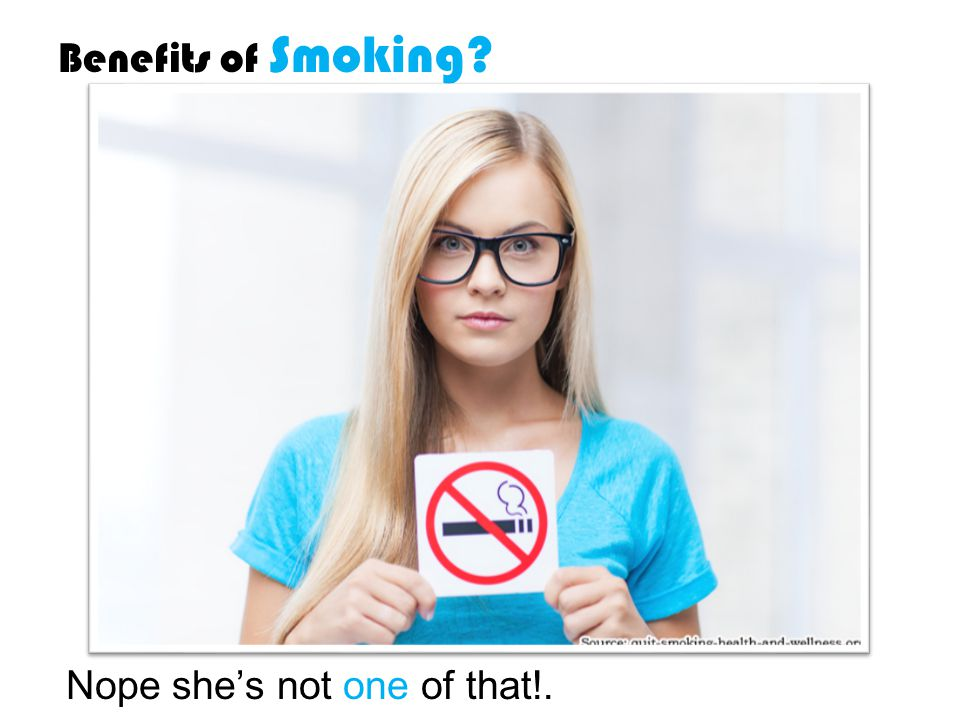 Benefits of Smoking? Nope she's not one of that!.
