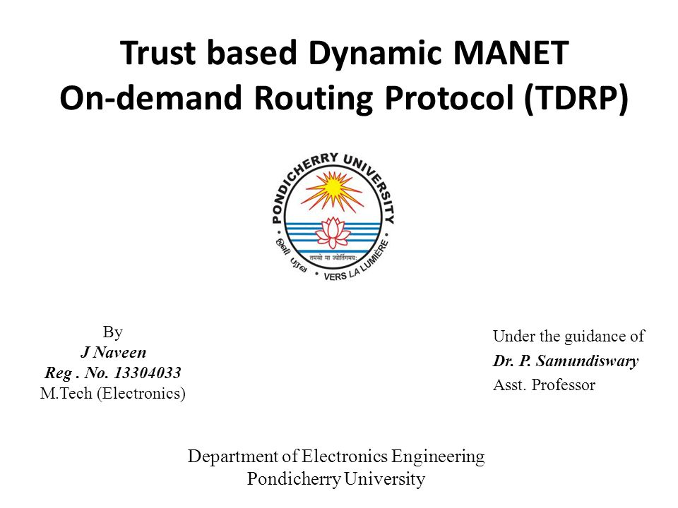 Trust based Dynamic MANET On-demand Routing Protocol (TDRP) Under the guidance of Dr.