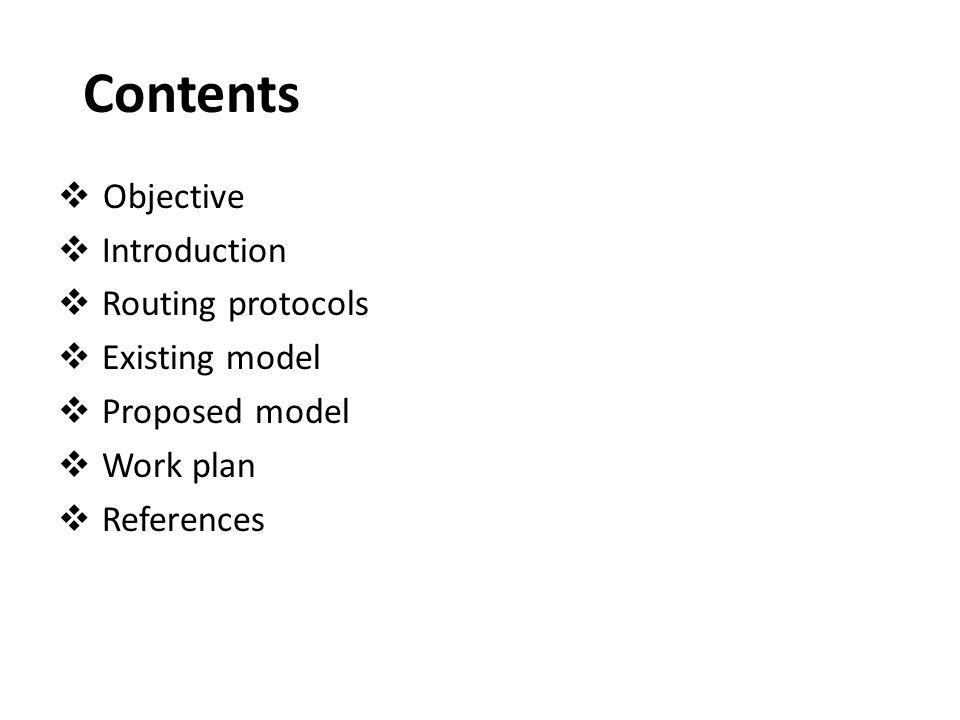 Contents  Objective  Introduction  Routing protocols  Existing model  Proposed model  Work plan  References