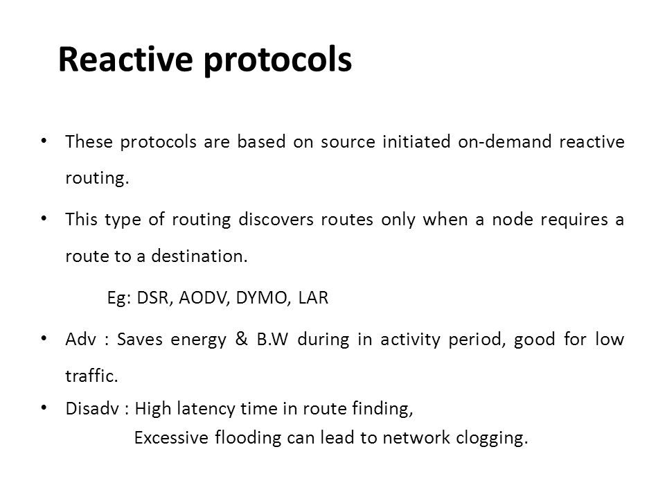 Reactive protocols These protocols are based on source initiated on-demand reactive routing.