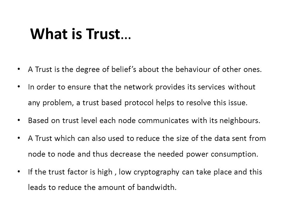 What is Trust… A Trust is the degree of belief's about the behaviour of other ones.