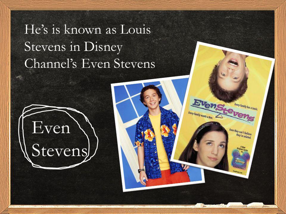He's is known as Louis Stevens in Disney Channel's Even Stevens Even Stevens