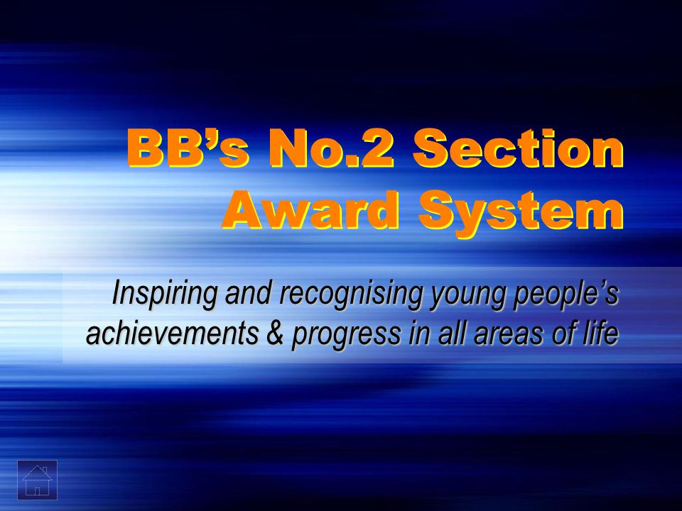 BB's No.2 Section Award System Inspiring and recognising young people's achievements & progress in all areas of life