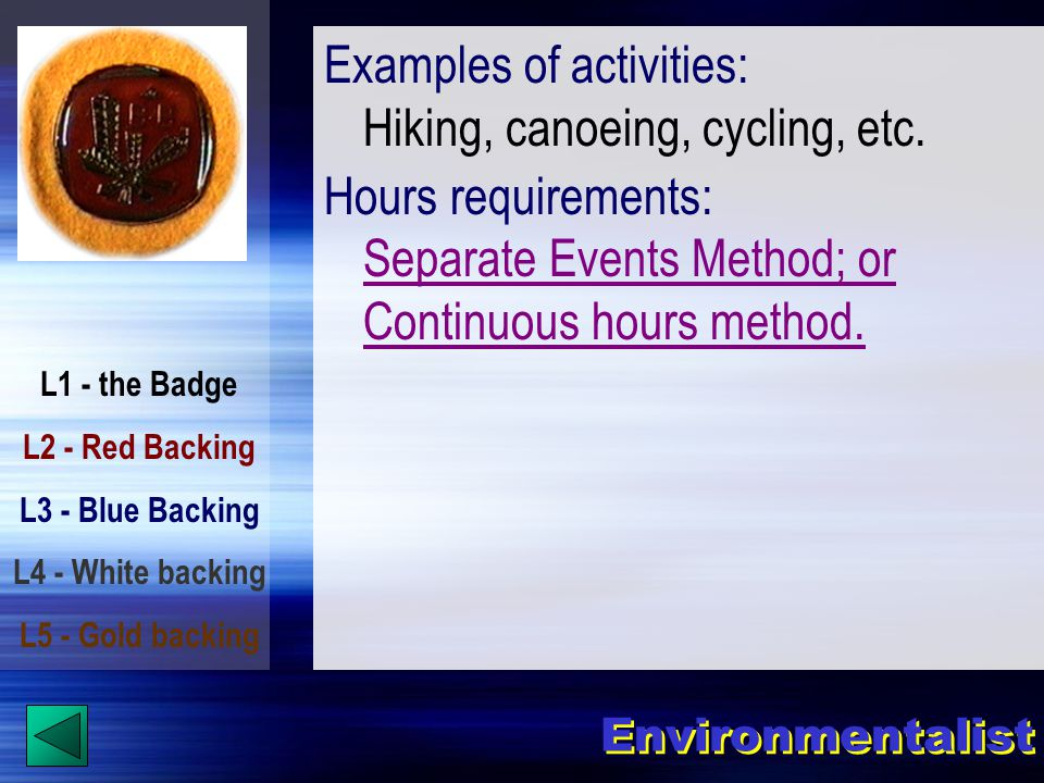 L1 - the Badge L2 - Red Backing L3 - Blue Backing L4 - White backing L5 - Gold backing Examples of activities: Hiking, canoeing, cycling, etc.