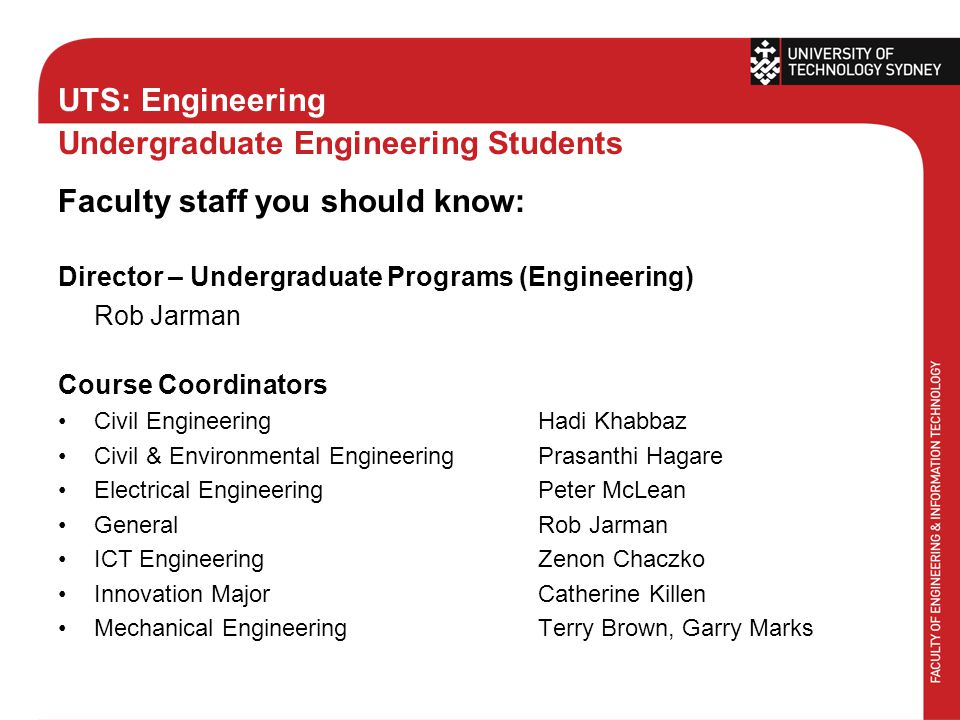 UTS: Engineering Undergraduate Engineering Students Faculty staff you should know: Director – Undergraduate Programs (Engineering) Rob Jarman Course C