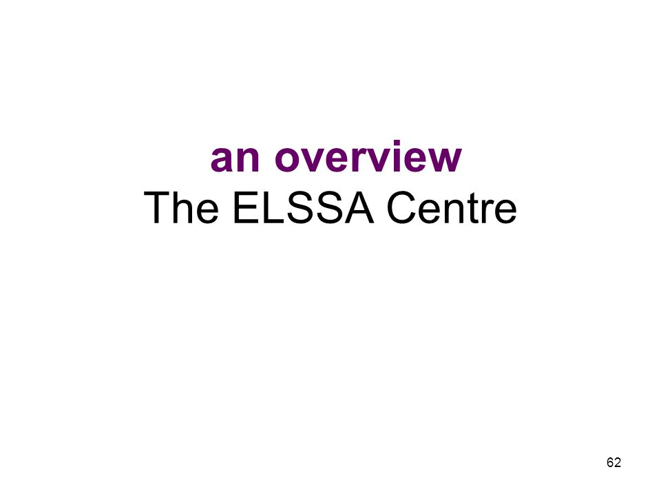 62 The ELSSA Centre an overview
