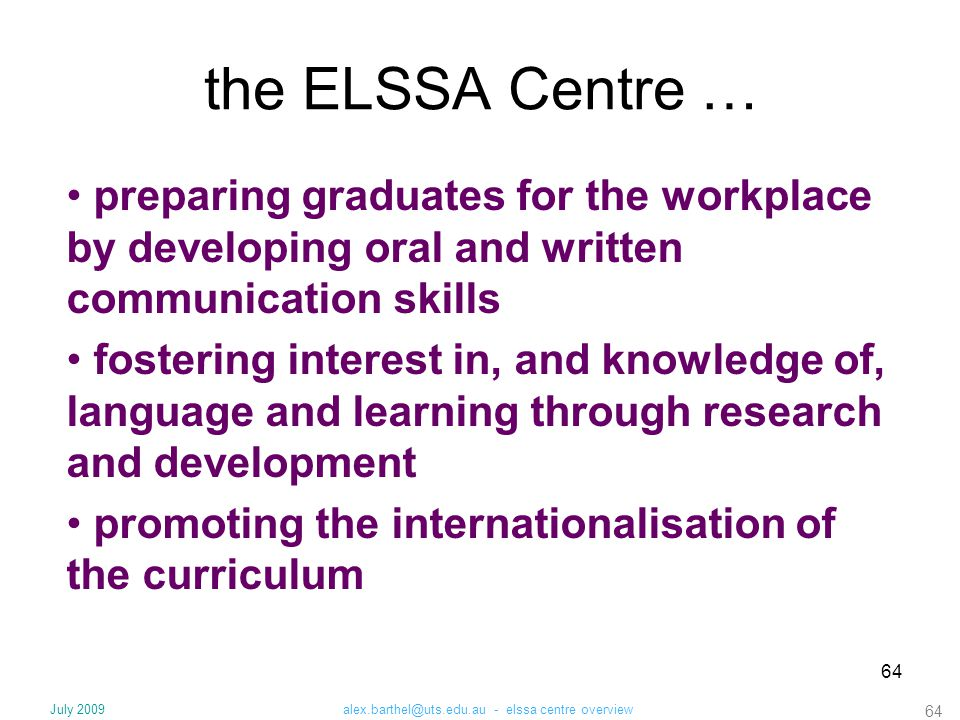 64 the ELSSA Centre … preparing graduates for the workplace by developing oral and written communication skills fostering interest in, and knowledge o