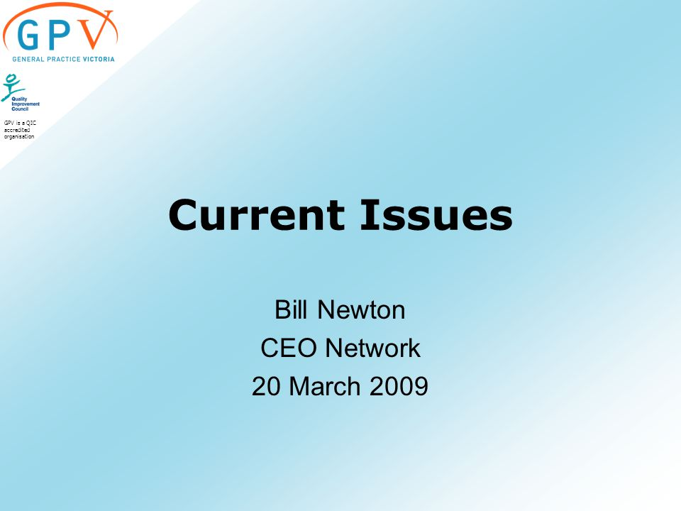 GPV is a QIC accredited organisation Current Issues Bill Newton CEO Network 20 March 2009
